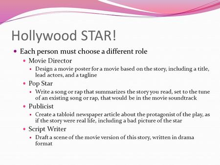 Hollywood STAR! Each person must choose a different role Movie Director Design a movie poster for a movie based on the story, including a title, lead actors,