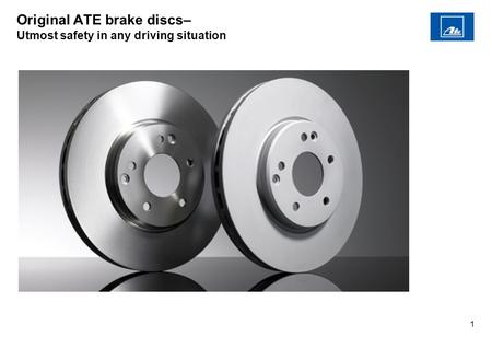 1 Original ATE brake discs– Utmost safety in any driving situation.