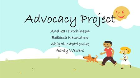 Advocacy Project Andrea Hutchinson Rebecca Neumann Abigail Stottlemire Ashly Wewers.