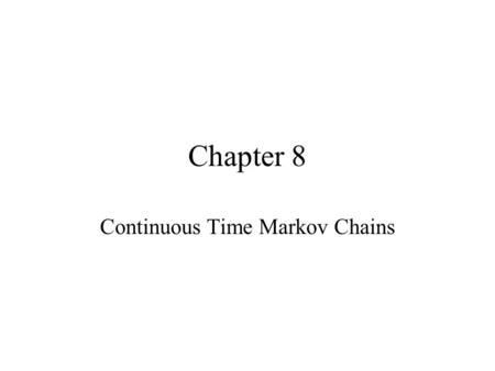 Chapter 8 Continuous Time Markov Chains. Definition A discrete-state continuous-time stochastic process is called a Markov chain if for t 0 < t 1 < t.