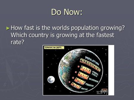 Do Now: ► How fast is the worlds population growing? Which country is growing at the fastest rate?