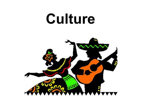Culture. Def. - Beliefs or actions that define a group of people's way of life. –Includes traditions, values, behaviors and institutions, and other cultural.