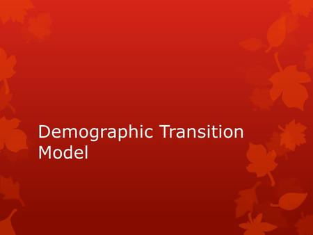 Demographic Transition Model. Stage One: High Stationary  Birth Rate: High  Death Rate: High  Natural Increase: Stable or slow increase  Reasons for.