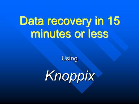 Data recovery in 15 minutes or less UsingKnoppix.