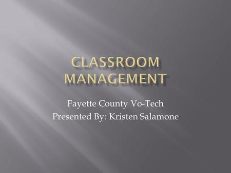 Fayette County Vo-Tech Presented By: Kristen Salamone.