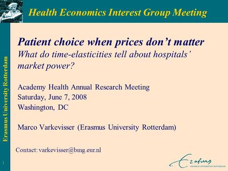 Erasmus University Rotterdam Patient choice when prices don't matter What do time-elasticities tell about hospitals' market power? Academy Health Annual.