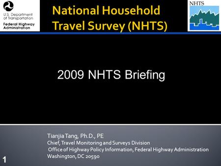 Tianjia Tang, Ph.D., PE Chief, Travel Monitoring and Surveys Division Office of Highway Policy Information, Federal Highway Administration Washington,