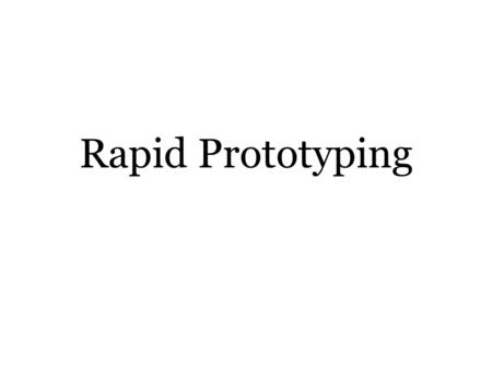 Rapid Prototyping. Definition Rapid Prototyping (RP) can be defined as a group of techniques used to quickly fabricate a scale model of a part or assembly.