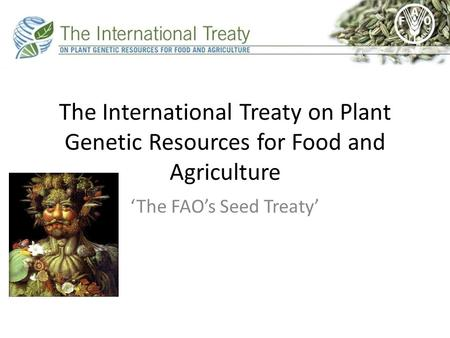 The International Treaty on Plant Genetic Resources for Food and Agriculture 'The FAO's Seed Treaty'