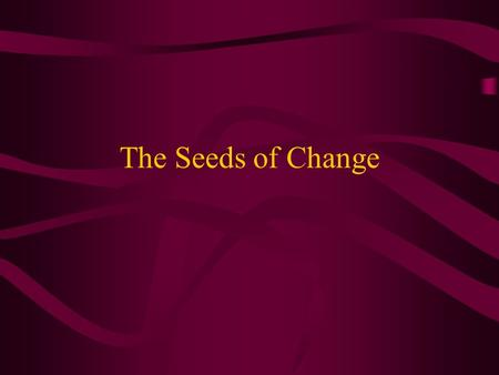 The Seeds of Change A) The Columbian Exchange –1) Columbian exchange- the exchange of plants, animals, and diseases between the New World and Europe.