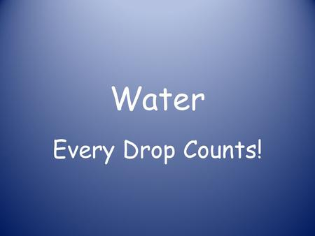 Water Every Drop Counts!. Earth's Water Supply 2 Groups of Fresh Water 1.) Surface (above ground) 2.) Ground (below the ground surface)