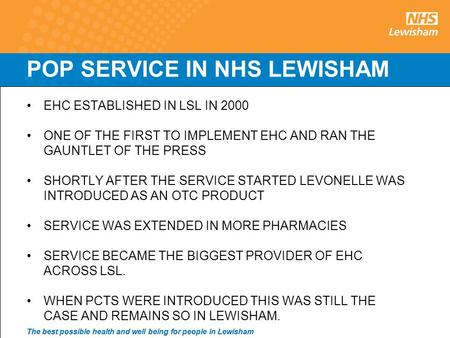 1 The best possible health and well being for people in Lewisham POP SERVICE IN NHS LEWISHAM EHC ESTABLISHED IN LSL IN 2000 ONE OF THE FIRST TO IMPLEMENT.
