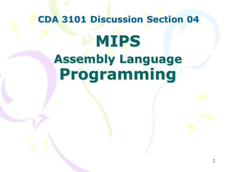 1 MIPS Assembly Language Programming CDA 3101 Discussion Section 04.