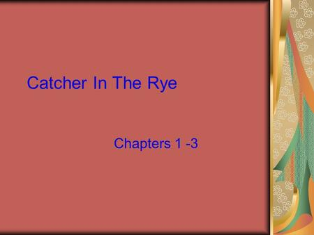 Catcher In The Rye Chapters 1 -3. 1 st Impressions of Holden Caulfield Loner Speaks directly to reader Use of slang – suggests uneducated Swearing Doesn't.