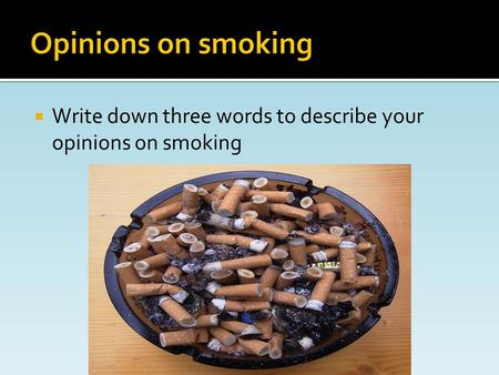  Write down three words to describe your opinions on smoking.