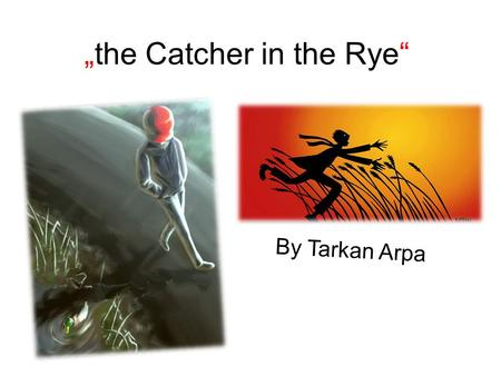 """the Catcher in the Rye"" By Tarkan Arpa. Jerome David Salinger Author of the Book! Jerome David Salinger is the Author of the Book the Catcher in the."