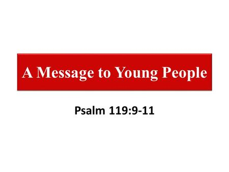 "A Message to Young People Psalm 119:9-11. A Message to Young People Choose Your Friends Very Carefully! – ""The righteous should choose his friends carefully,"
