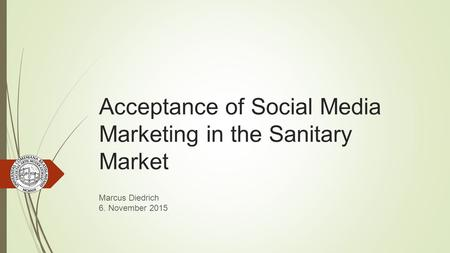 Acceptance of Social Media Marketing in the Sanitary Market Marcus Diedrich 6. November 2015.