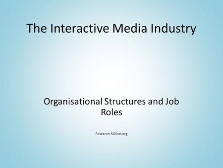 The Interactive Media Industry Organisational Structures and Job Roles Research: Skillset.org.