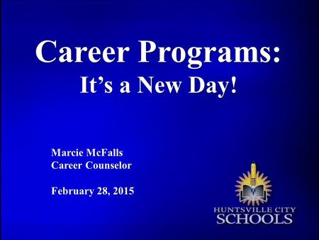 Career Programs: It's a New Day! Marcie McFalls Career Counselor February 28, 2015.