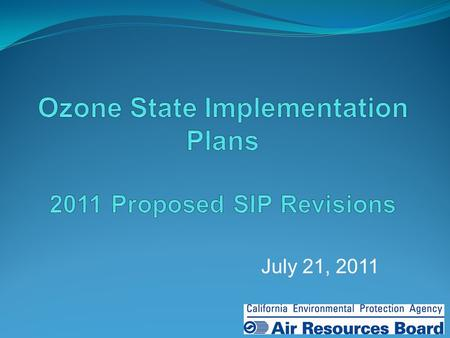July 21, 2011 1. Today's Proposed Action Approve ozone SIP revisions for South Coast and San Joaquin Valley Reasonable Further Progress Transportation.
