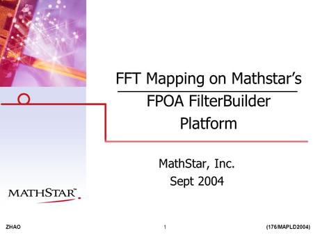 ZHAO(176/MAPLD2004)1 FFT Mapping on Mathstar's FPOA FilterBuilder Platform MathStar, Inc. Sept 2004.