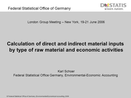 Federal Statistical Office of Germany © Federal Statistical Office of Germany, Environmental-Economical Accounting, 2006 London Group Meeting – New York,