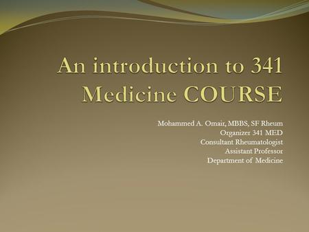 Mohammed A. Omair, MBBS, SF Rheum Organizer 341 MED Consultant Rheumatologist Assistant Professor Department of Medicine.