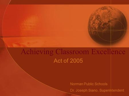 Achieving Classroom Excellence Act of 2005 Norman Public Schools Dr. Joseph Siano, Superintendent.
