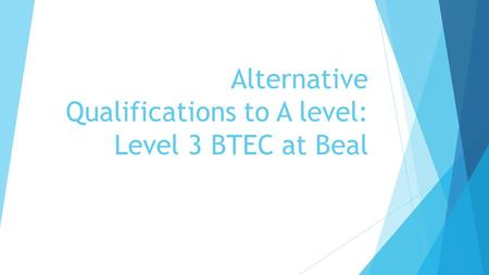 Alternative Qualifications to A level: Level 3 BTEC at Beal.