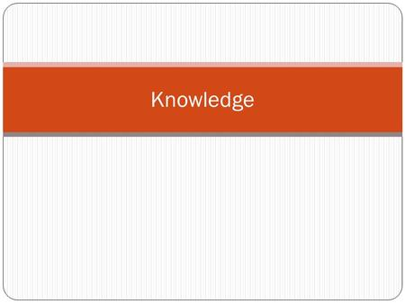 Knowledge. What is knowledge? Classifying knowledge ideas – complete Your discussion has been in English. In French and Spanish for example there are.