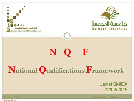 N ational Q ualifications F ramework N Q F Quality Center National Accreditation Committee.