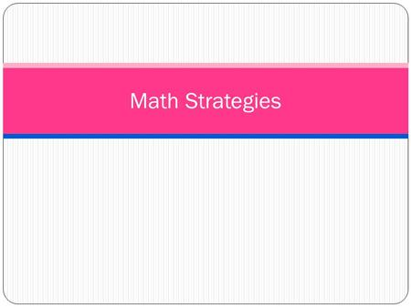 Math Strategies. KEY IDEA 1.) Understand the logic in class. 2.) Secure the home by doing at least 5 exercises for each skill.