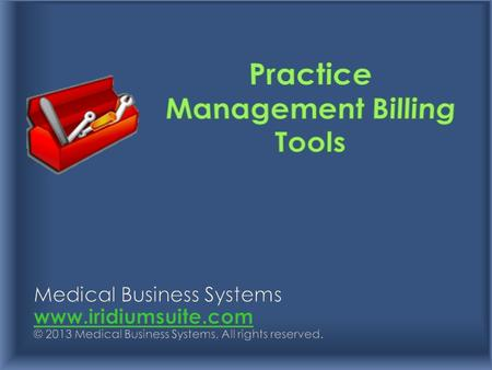  To discuss practice management billing tools  To review system work flow options  To demonstrate the importance of having an action plan in order.
