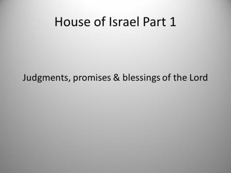 House of Israel Part 1 Judgments, promises & blessings of the Lord.