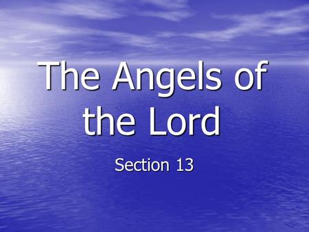 "The Angels of the Lord Section 13. The Promise of a Son Confirmed Genesis 15:4 – ""From your own body"" Genesis 15:4 – ""From your own body"" Genesis 16 -"