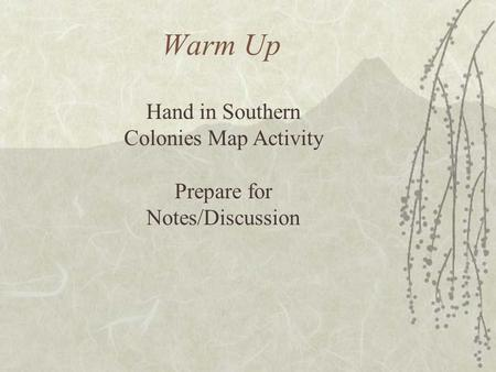 Warm Up Hand in Southern Colonies Map Activity Prepare for Notes/Discussion.