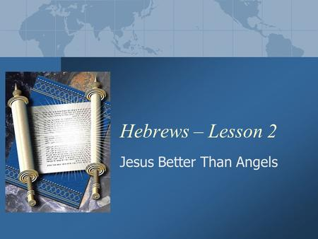 Hebrews – Lesson 2 Jesus Better Than Angels. Hebrews - Lesson 22 Week 1 Recap THEMES The supremacy of Christ A contrast of the imperfect and incomplete.