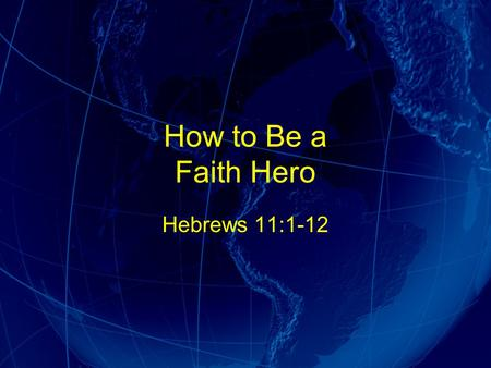 How to Be a Faith Hero Hebrews 11:1-12. God Powered Security G P S.
