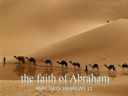 The faith of Abraham is discussed in three significant New Testament passages. ROMANS 4 shows how Abraham's faith saved him. HEBREWS 11 shows why Abraham's.