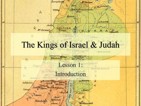 The Kings of Israel & Judah Lesson 1: Introduction.
