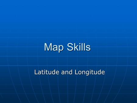 Map Skills Latitude and Longitude. Latitude Equator Equator An imaginary line that goes around the middle of the Earth at its widest point.An imaginary.