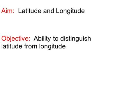 Aim: Latitude and Longitude