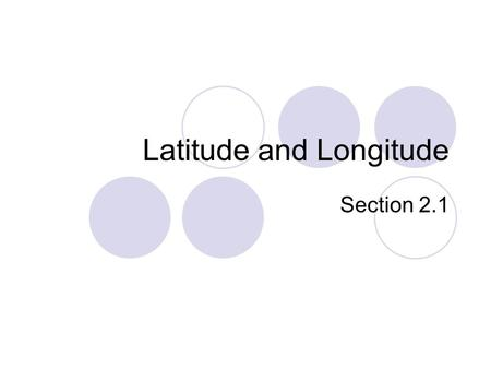 Latitude and Longitude Section 2.1. Latitude Cartography – the science of mapmaking Equator – imaginary line that circles Earth horizontally halfway between.