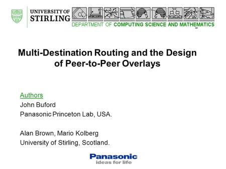 Click to edit Master title style Multi-Destination Routing and the Design of Peer-to-Peer Overlays Authors John Buford Panasonic Princeton Lab, USA. Alan.
