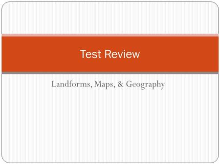 Landforms, Maps, & Geography Test Review. Printing Instructions From the Print What dropdown, select Handouts Select 6 slides per page Fold the paper.