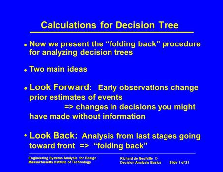 Engineering Systems Analysis for Design Massachusetts Institute of Technology Richard de Neufville © Decision Analysis Basics Slide 1 of 21 Calculations.