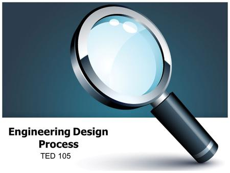 "Engineering Design Process TED 105. Technology Literacy What does it mean to be ""technology literate""? Means you are able to use, manage, and evaluate."