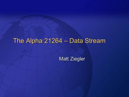 The Alpha 21264 – Data Stream Matt Ziegler.