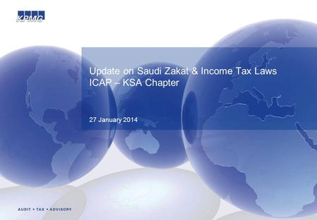 Update on Saudi Zakat & Income Tax Laws ICAP – KSA Chapter 27 January 2014.